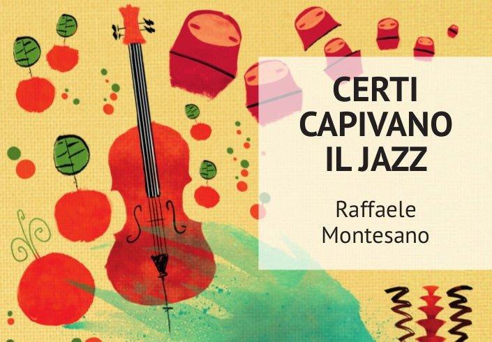 Raffaele Montesano Certi capivano il jazz